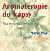 Aromaterapie do kapsy: Malá encyklopedie éterických olejů